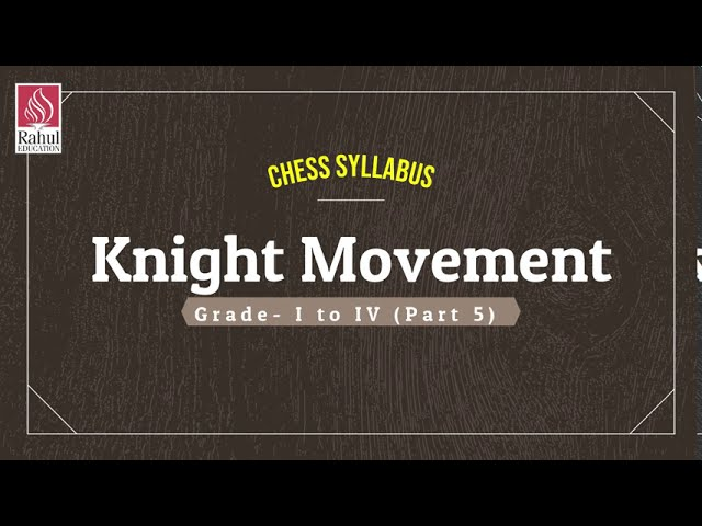 Digital Chess Classes for Learners Grade- I to IV   Part-5   Knight Movement