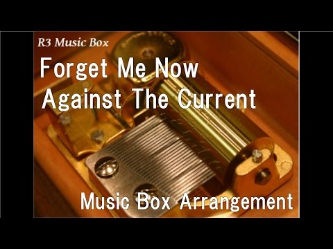 Forget Me Now/Against The Current [Music Box]
