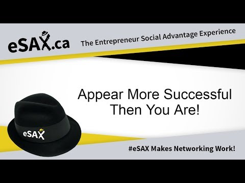 eSAX Networking 101: Appear More Successful Than You Are!