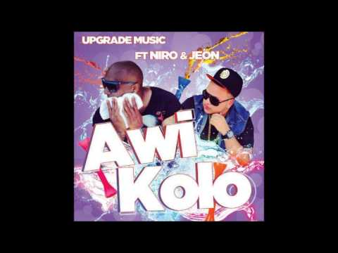 Upgrade Music Ft Niro & Jeon - Awi Kolo