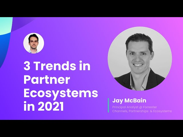 2021 & beyond: Where are partnership, channels and ecosystems heading?