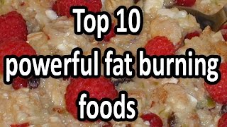Top 10 powerful fat burning foods/What to eat to burn fat fast