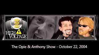 The Opie & Anthony Show - October 22, 2004 (Full Show)