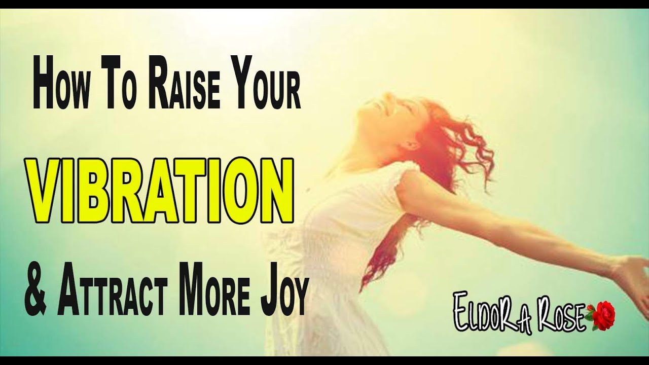 How to Raise your Vibration & Attract more JOY