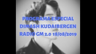 Programa especial Dimash Kudaibergen Radio GM 2.0 18-08-2019