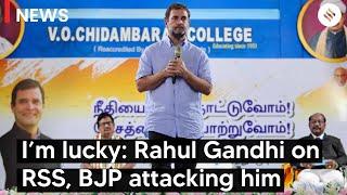 I'm lucky: Rahul Gandhi on RSS, BJP attacking him | Rahul Gandhi Tamil Nadu