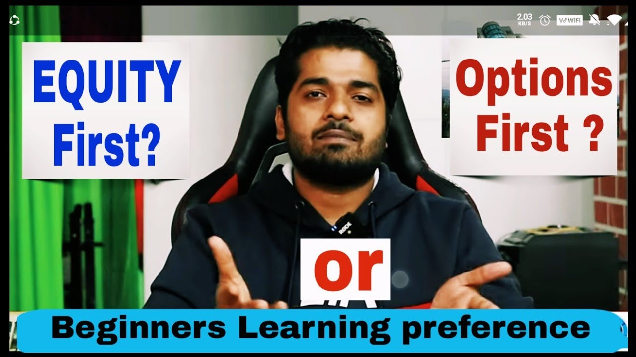 Should we Learn Equity First? or Options First ? - Beginners Learning Preference