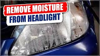 How to Remove Water or Moisture from Headlight