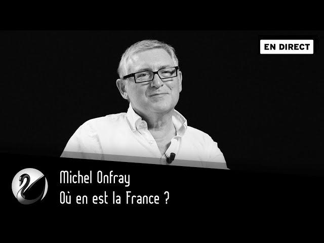 Où en est la France ? Michel Onfray [EN DIRECT]