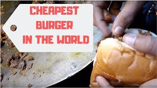 CHEAPEST BURGER in the WORLD-  STREET FOOD!