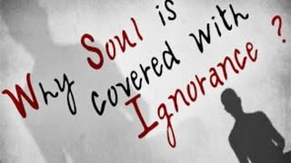 Why Soul is covered with Ignorance?