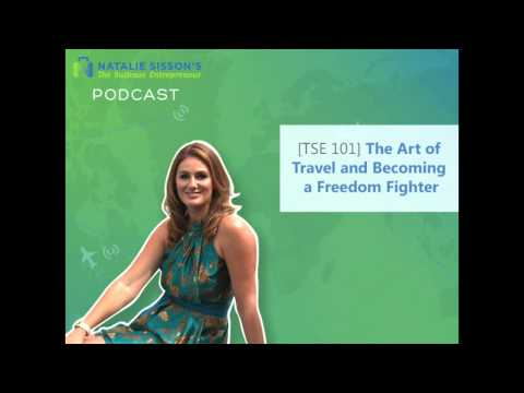 Natalie Sisson • The Art Of Travel And Becoming A Freedom Fighter