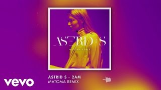Astrid S - 2AM (Matoma remix) [Official Audio]