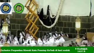 Exclusive Penggantian Kiswah Kain Penutup Kabah di hari arafah 9 Dzulhijjah 1437 H
