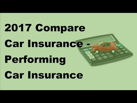 2017 Compare Car Insurance  |  Performing Car Insurance Comparison Online