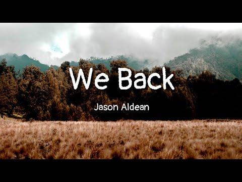 Jason Aldean - We Back (lyrics)