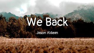 Download Jason Aldean - We Back (lyrics) Mp3 and Videos
