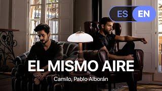 Camilo, Pablo Alborán - El Mismo Aire (Lyrics / Letra English & Spanish)
