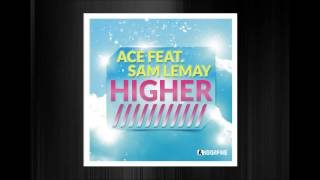 Ace feat Sam Lemay - Higher (Radio Edit)