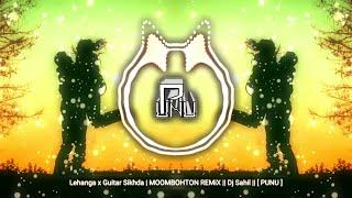 Lehanga x Guitar Sikhda   MOOMBOHTON REMiX    Dj Sahil    [ PUNU ]