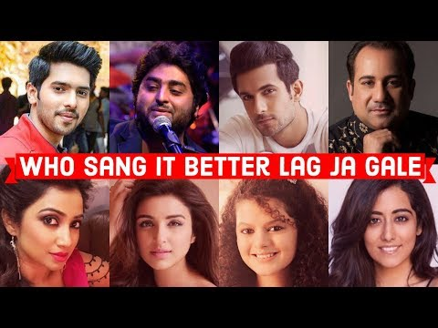 Who Sang It Better: Lag Ja Gale (Arijit Singh Vs Sanam Vs Armaan Malik Vs Shreya Ghoshal Vs Palak )