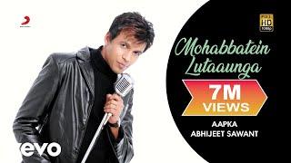 Download Mohabbatein Lutaaunga - Abhijeet Sawant | Aapka... Abhijeet Sawant Mp3 and Videos