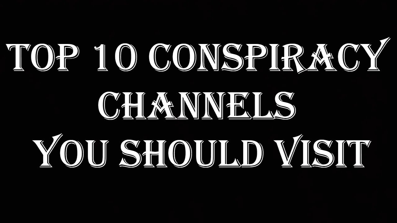 Top 10 Conspiracy Channels You Should Visit
