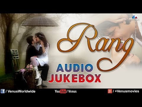 Rang || Bollywood Romantic Songs || Audio Jukebox