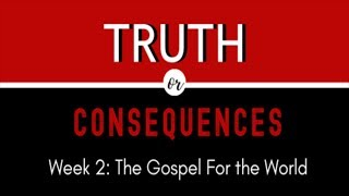 "Truth or Consequences: ""The Gospel for the World"""