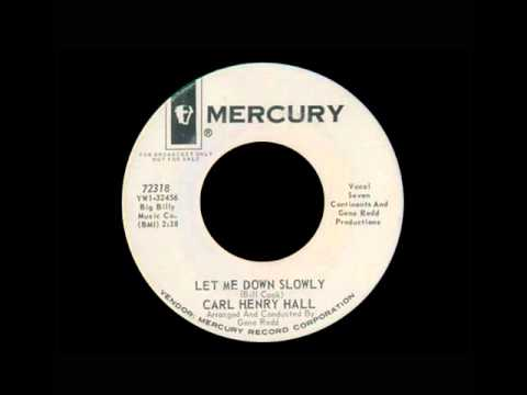Carl Henry Hall - Let Me Down Slowly