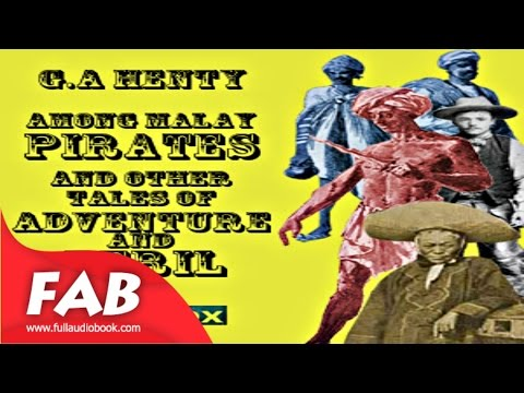 Among Malay Pirates  a Tale of Adventure and Peril Full Audiobook by G. A. HENTY by Historical