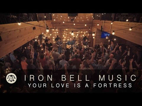 YOUR LOVE IS A FORTRESS // IRON BELL MUSIC