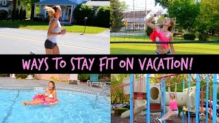 Ways to Stay Fit on Vacation! {Get Healthy With Me}
