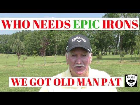 WHO NEEDS CALLAWAY EPIC IRONS WE GOT OLD MAN PAT