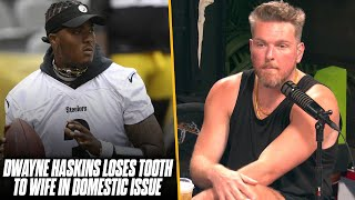 Pat McAfee Reacts: Dwayne Haskins Loses Tooth In Domestic Issue With Wife