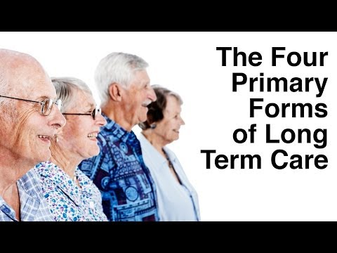 The Four Primary Forms of Long Term Care - Did You Know?