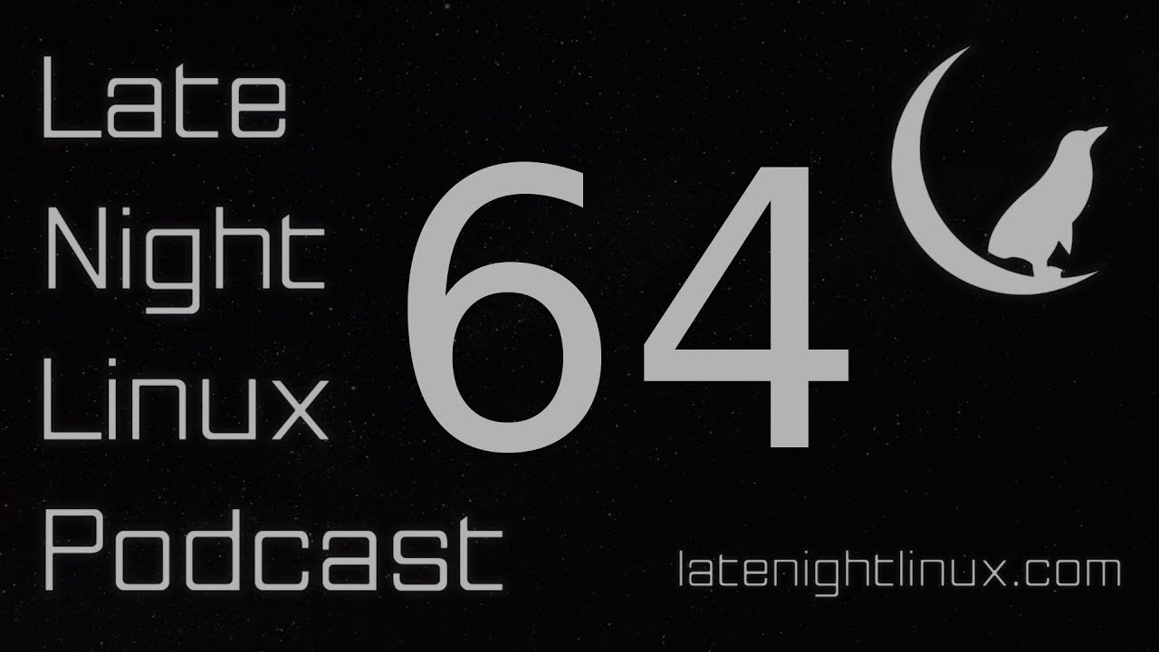 Late Night Linux – Episode 64