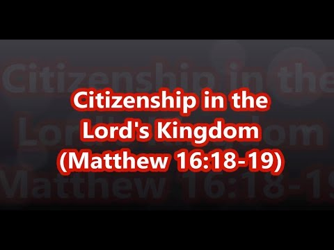Citizenship in the Lord's Kingdom (Matthew 16:18-19)