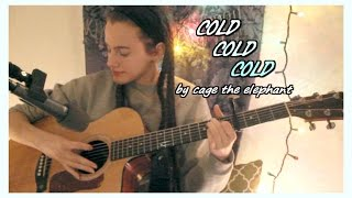 Cold Cold Cold - Cage The Elephant - COVER