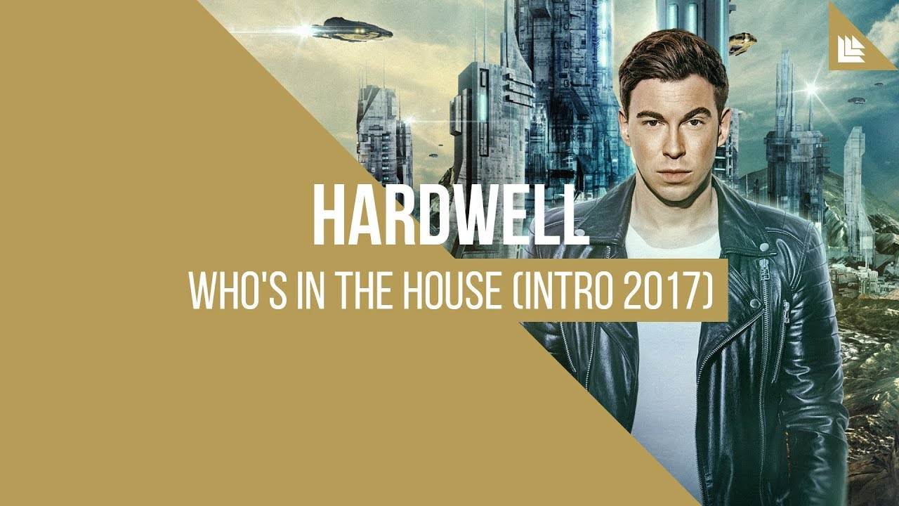 Hardwell - Who's In The House (Intro 2017)
