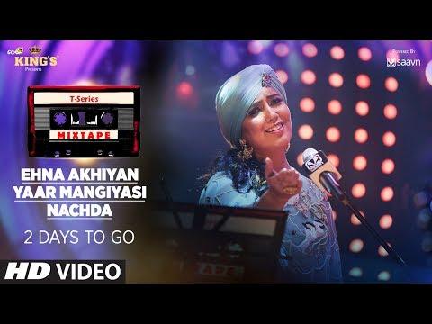 T-Series Mixtape: Ehna Akhiyan, Yaar Mangiyasi & Nachda Teaser   ►2 Days To Go