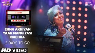 T-Series Mixtape: Ehna Akhiyan, Yaar Mangiyasi & Nachda Teaser ||►2 Days To Go