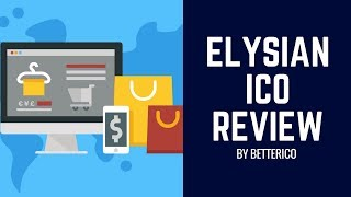 Elysian ICO Review: Empowering the E-commerce Through Blockchain by Better ICO