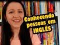Conhecendo Pessoas em Inglês