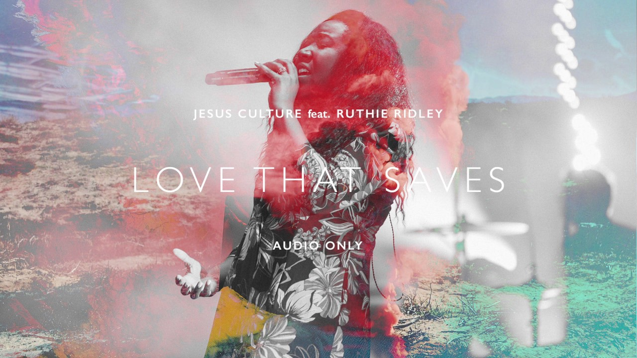 Jesus Culture -  Love That Saves ft. Ruthie Ridley (Audio)