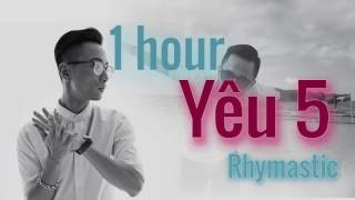 Yêu 5   Rhymastic   1 hour 1 giờ