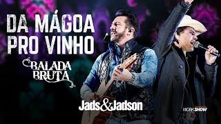 Jads e Jadson - DA MÁGOA PRO VINHO - (DVD BALADA BRUTA)