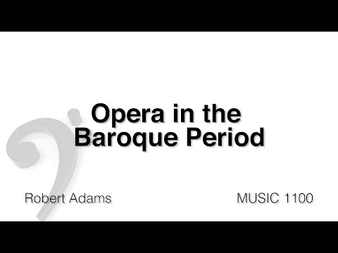 MUSC 1100 13 - Opera in the Baroque Period Part 1