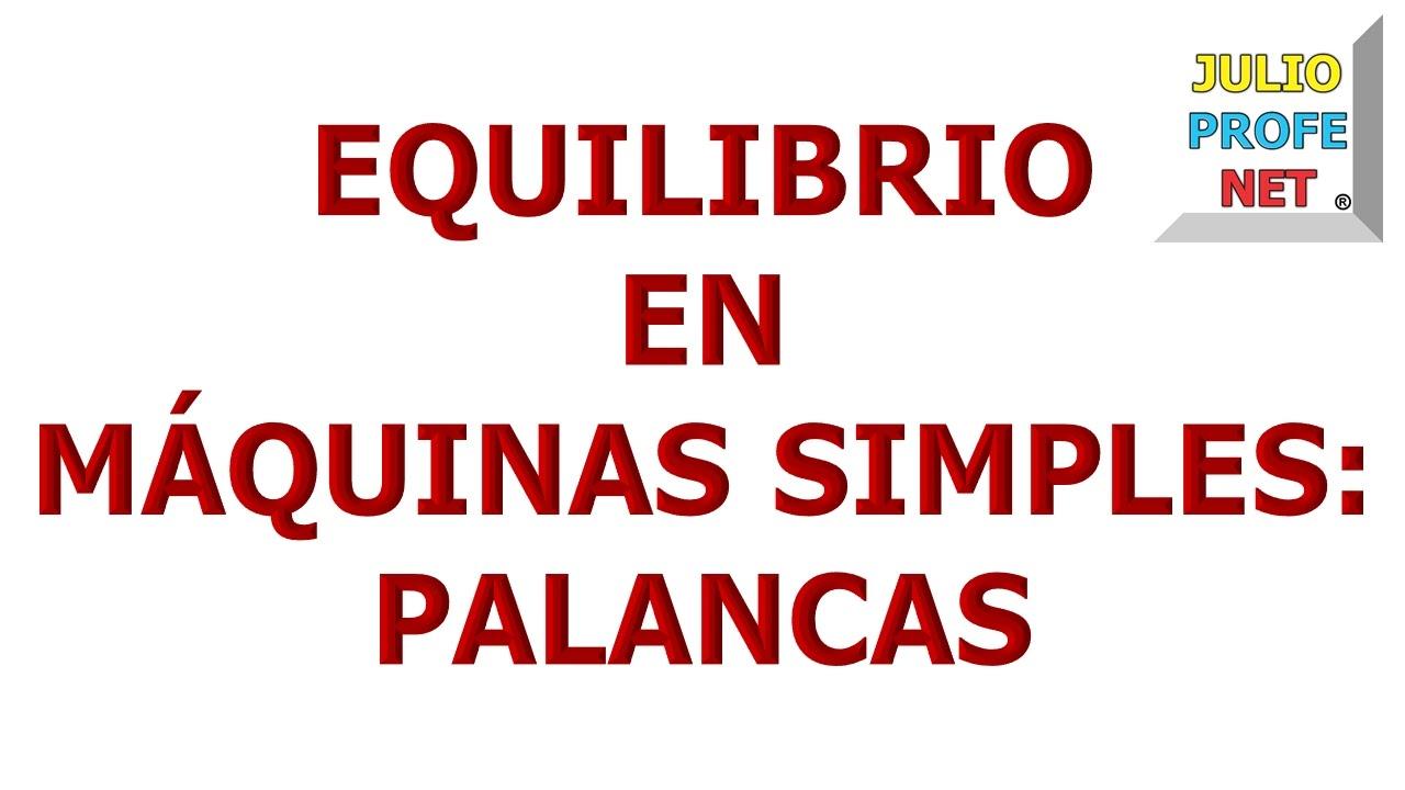 47. EQUILIBRIO EN MÁQUINAS SIMPLES: PALANCAS