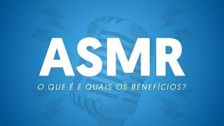 O que é ASMR e como ele pode ser bom para você?